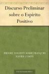 Discurso Preliminar sobre o Espírito Positivo (Portuguese Edition) - Auguste Comte, Renato Barboza Rodrigues Pereira