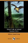 Wood Folk at School (Illustrated Edition) (Dodo Press) - William J. Long