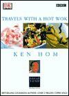 Ken Hom Travels with a Hot Wok - Ken Hom