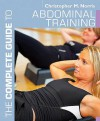 The Complete Guide To Abdominal Training (Complete Guides) - Christopher M. Norris