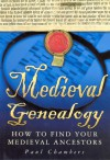 Medieval Genealogy: How to Find Your Medieval Ancestors - Paul Chambers