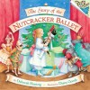The Story of the Nutcracker Ballet - Deborah Hautzig, Diane Goode