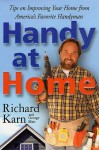 Handy at Home: Tips on Improving Your Home from America's Favorite Handyman - Richard Karn, George Mair