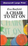 A Chair to Sit On - Eva Burfield
