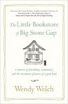 The Little Bookstore of Big Stone Gap: A Memoir of Friendship, Community, and the Uncommon Pleasure of a Good Book by Welch, Wendy (2013) Paperback - Wendy Welch