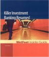 Killer Investment Banking Resumes! 2nd Edition: Wetfeet Insider Guide - Wetfeet.Com