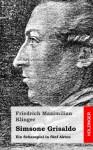 Simsone Grisaldo: Ein Schauspiel in Funf Akten - Friedrich Maximilian Klinger