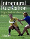 Intramural Recreation: A Step-By-Step Guide to Creating an Effective Program - John Byl