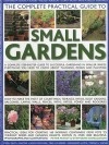 The Complete Practical Guide To Small Gardens: Practical Ideas For Creating 160 Inspiring Containers From Pots To Window Boxes And Hanging Baskets, Shown ... 2000 Beautiful Photographs And Illustrations - Peter McHoy, Stephanie Donaldson