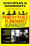 Disciples & Dissidents: Prison Writings of the Prince of Peace Plowshares - Steven Baggarly, Philip Berrigan, Susan Crane, Mark Colville, Stephen Kelly