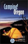 Camping! Oregon: The Complete Guide to Public Campgrounds for RVs and Tents - Judy Jewell