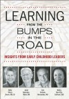 Learning from the Bumps in the Road: Insights from Early Childhood Leaders - Holly Elissa Bruno, Janet Gonzalez-Mena, Luis A. Hernandez, Debra Ren-Etta Sullivan