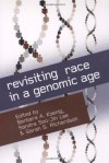 Revisiting Race in a Genomic Age - Barbara A. Koenig, Sarah S. Richardson, Sarah J. Richardson, Jonathan Marks