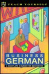 Business German: A Complete Course for Beginners - Teach Yourself Publishing, Andrew Castley, Debbie Wagener