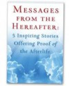 Messages from the Hereafter: 5 Inspiring Stories Offering Proof of the Afterlife - Joan Wester Anderson, Steve Kelley, Lavonne Potter, Virginia Sendor, Marion Bond West