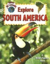 Explore South America (Explore the Continents) - Molly Aloian, Bobbie Kalman