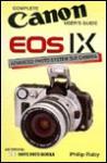 Canon Eos Ix: Complete Canon User's Guide - Philip Raby