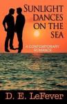 Sunlight Dances on the Sea: A Contemporary Romance - D.E. Lefever