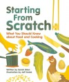 Starting From Scratch: What You Should Know about Food and Cooking - Sarah Elton, Jeff Kulak