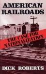 American Railroads: The Case for Nationalization - Dick Roberts