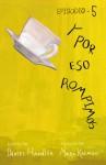 Y por eso rompimos - Episodio 5 - Maira Kalman, Montserrat Nieto, Daniel Handler