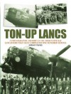 Ton-Up Lancs: A Photographic Record of the Thirty-Five RAF Lancasters That Each Completed One Hundred Sorties - Norman L.R. Franks