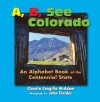 A, B, See Colorado: An Alphabet Book of the Centennial State - Claudia Cangilla McAdam, John Fielder