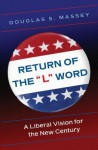 """Return of the """"L"""" Word: A Liberal Vision for the New Century - Douglas S. Massey"""