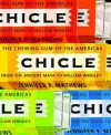 Chicle: The Chewing Gum of the Americas, From the Ancient Maya to William Wrigley - Jennifer P. Mathews, Gillian P. Schultz