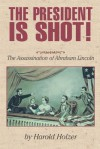 The President Is Shot!: The Assassination of Abraham Lincoln - Harold Holzer