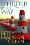 Murder by the Way - Betsy Brannon Green