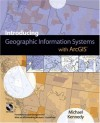Introducing Geographic Information Systems with ArcGIS: Featuring GIS Software from Environmental Systems Research Institute [With CD-ROM] - Michael Kennedy