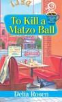 To Kill a Matzo Ball:: A Deadly Deli Mystery - Delia Rosen
