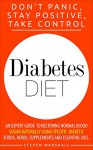 Diabetes Diet: DON'T PANIC, STAY POSITIVE, TAKE CONTROL! An Expert Guide To Restoring Normal Blood Sugar Naturally Using Specific Diabetic Foods, Herbs, ... Free, Natural Remedies, Diabetes Diet Plan) - Steven Marshall