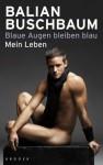 Blaue Augen Bleiben Blau: Mein Leben - Balian Buschbaum