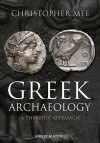 Greek Archaeology: A Thematic Approach - Christopher Mee