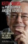The Philosopher and the Gospels: Jesus Through the Lens of Philosophy - Keith Ward
