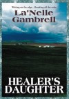 Healer's Daughter - La'Nelle Gambrell