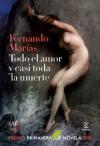 Todo el amor y casi toda la muerte - Fernando Marías
