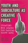 Youth and Subculture as Creative Force: Creating New Spaces for Radical Youth Work - Hans Arthur Skott-Myhre, University of Toronto Press