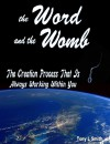 The Word and the Womb: The Creation Process that is Always Working Within You - Tony Smith, Richard Sullivan