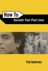 How To Uncover Your Past Lives (How To Series) - Ted Andrews