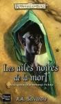 Les ailes noires de la mort - R.A. Salvatore, Michèle Zachayus