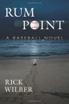 Rum Point: A Baseball Novel - Rick Wilber