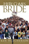 Here Comes the Bride: The Church: What We Are Meant to Be - Ken Hutcherson, Stu Weber