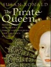 The Pirate Queen: Queen Elizabeth I, Her Pirate Adventurers, and the Dawn of Empire - Susan Ronald, Josephine Bailey