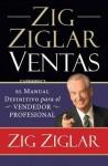 Zig Ziglar Ventas: El Manual Definitivo Para el Vendedor Profesional - Zig Ziglar