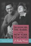 The Goose Girl, the Rabbi, and the New York Teachers: A Family Memoir - Deborah Heller
