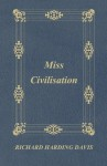 Miss Civilisation - Richard Harding Davis