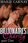 Billionaires for Charity: Part One (Menage Romance Serial) - Marie Carnay